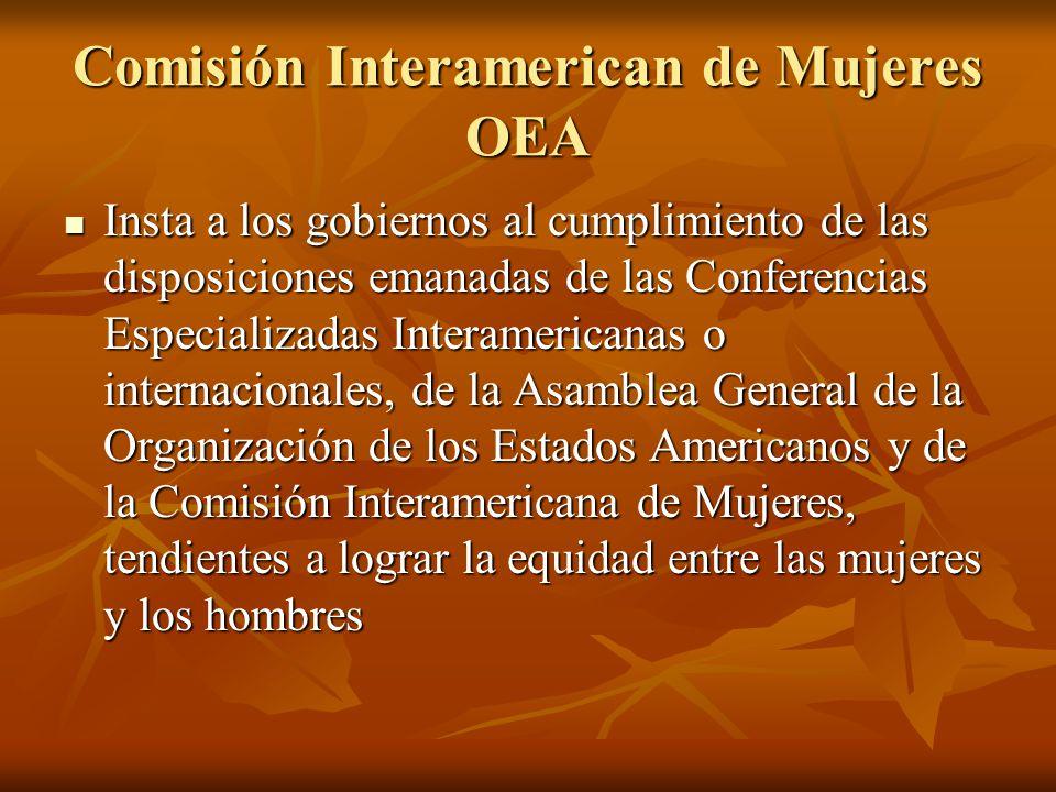 Comisión Interamerican de Mujeres OEA Insta a los gobiernos al cumplimiento de las disposiciones emanadas de las Conferencias Especializadas Interamer