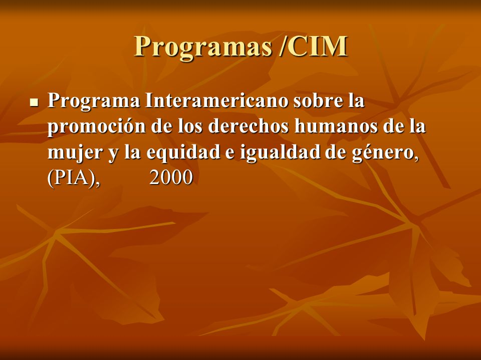 Programas /CIM Programa Interamericano sobre la promoción de los derechos humanos de la mujer y la equidad e igualdad de género, (PIA), 2000 Programa Interamericano sobre la promoción de los derechos humanos de la mujer y la equidad e igualdad de género, (PIA), 2000