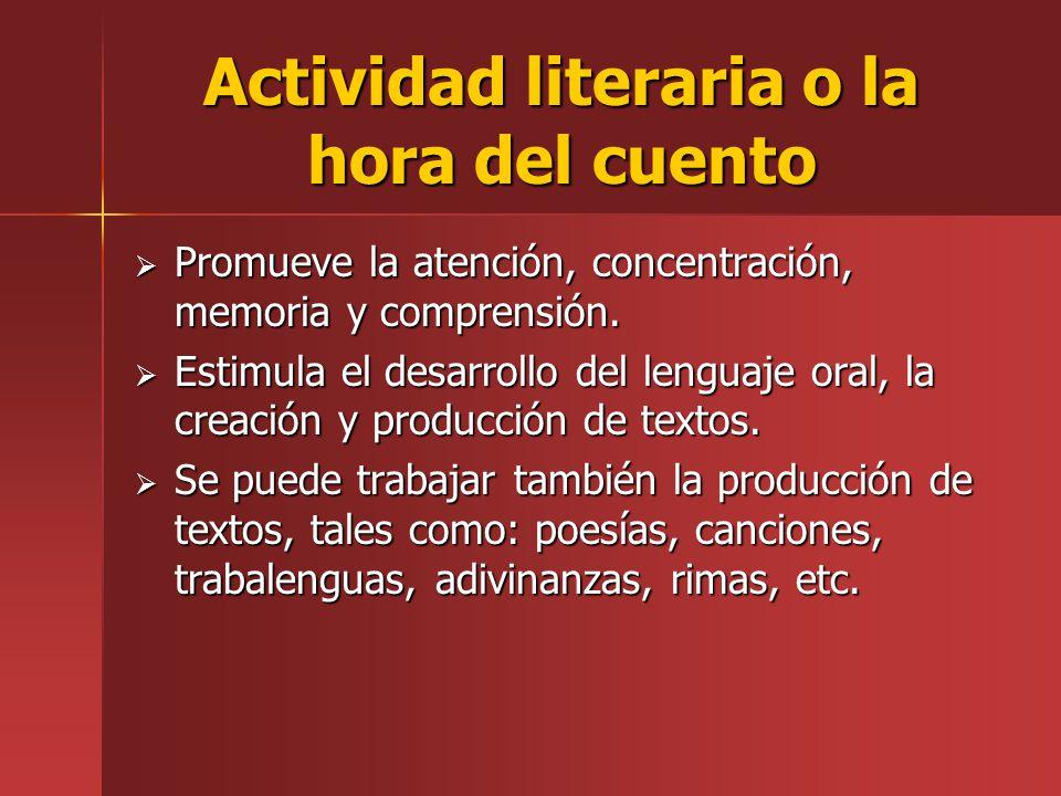 Actividad literaria o la hora del cuento Promueve la atención, concentración, memoria y comprensión. Promueve la atención, concentración, memoria y co