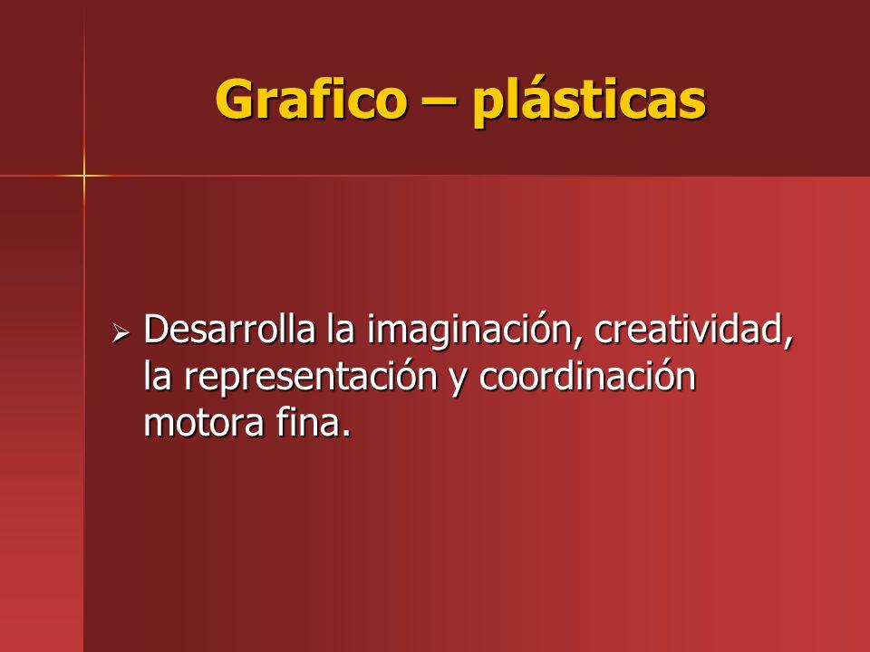 Grafico – plásticas Desarrolla la imaginación, creatividad, la representación y coordinación motora fina. Desarrolla la imaginación, creatividad, la r