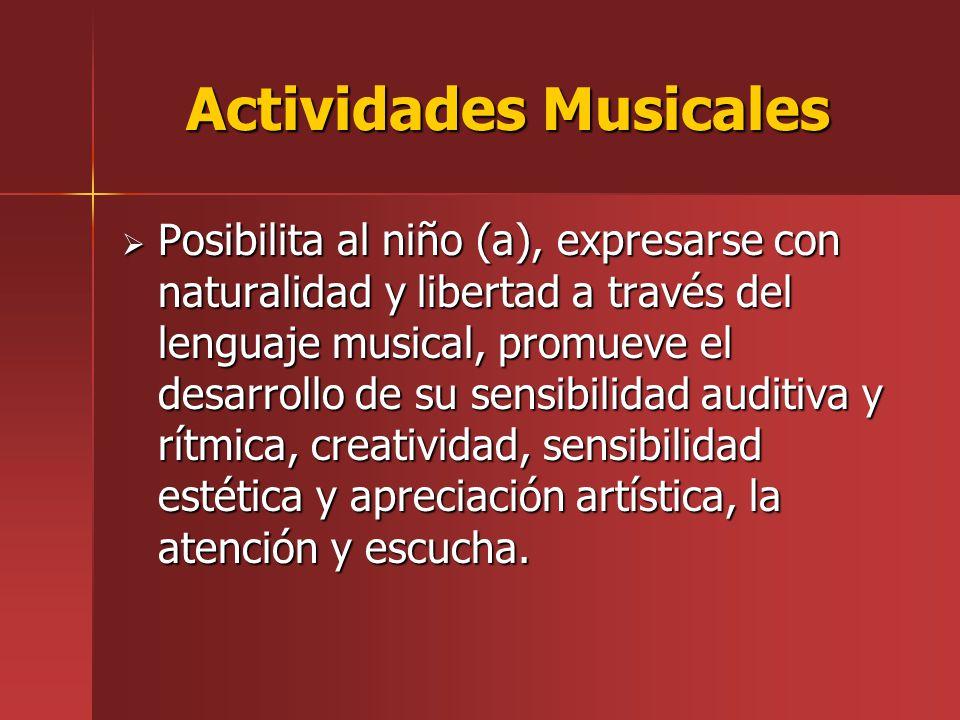 Actividades Musicales Posibilita al niño (a), expresarse con naturalidad y libertad a través del lenguaje musical, promueve el desarrollo de su sensib