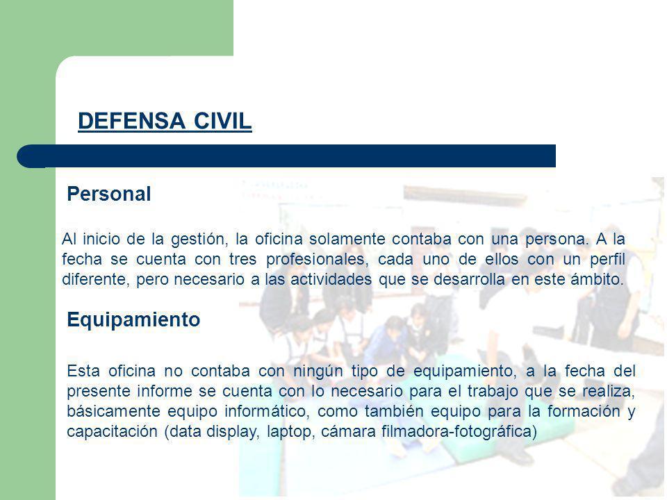 DEFENSA CIVIL Personal Al inicio de la gestión, la oficina solamente contaba con una persona. A la fecha se cuenta con tres profesionales, cada uno de