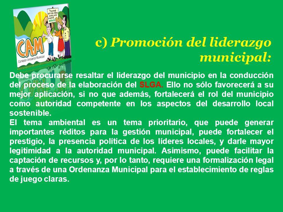 c) Promoción del liderazgo municipal: Debe procurarse resaltar el liderazgo del municipio en la conducción del proceso de la elaboración del SLGA. Ell