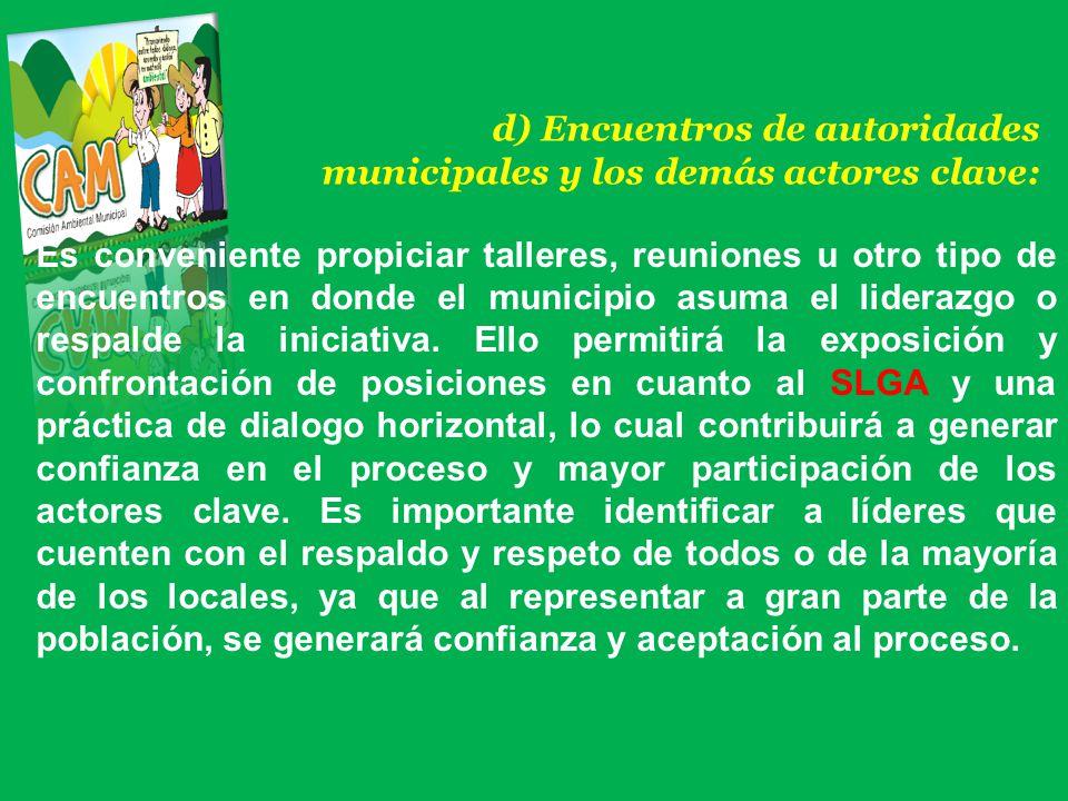 d) Encuentros de autoridades municipales y los demás actores clave: Es conveniente propiciar talleres, reuniones u otro tipo de encuentros en donde el