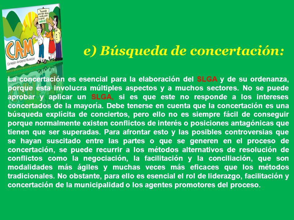 e) Búsqueda de concertación: La concertación es esencial para la elaboración del SLGA y de su ordenanza, porque ésta involucra múltiples aspectos y a