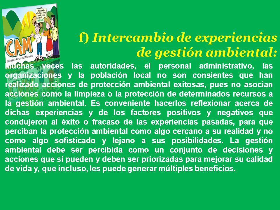f) Intercambio de experiencias de gestión ambiental: Muchas veces las autoridades, el personal administrativo, las organizaciones y la población local