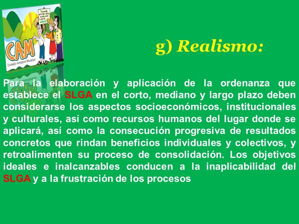 g) Realismo: Para la elaboración y aplicación de la ordenanza que establece el SLGA en el corto, mediano y largo plazo deben considerarse los aspectos