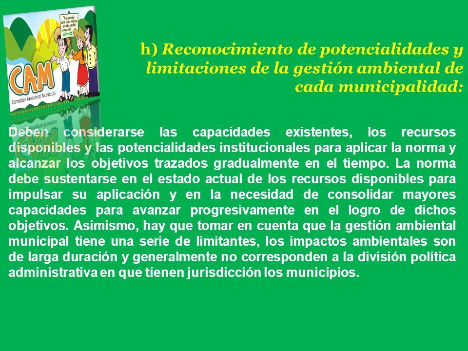 h) Reconocimiento de potencialidades y limitaciones de la gestión ambiental de cada municipalidad: Deben considerarse las capacidades existentes, los