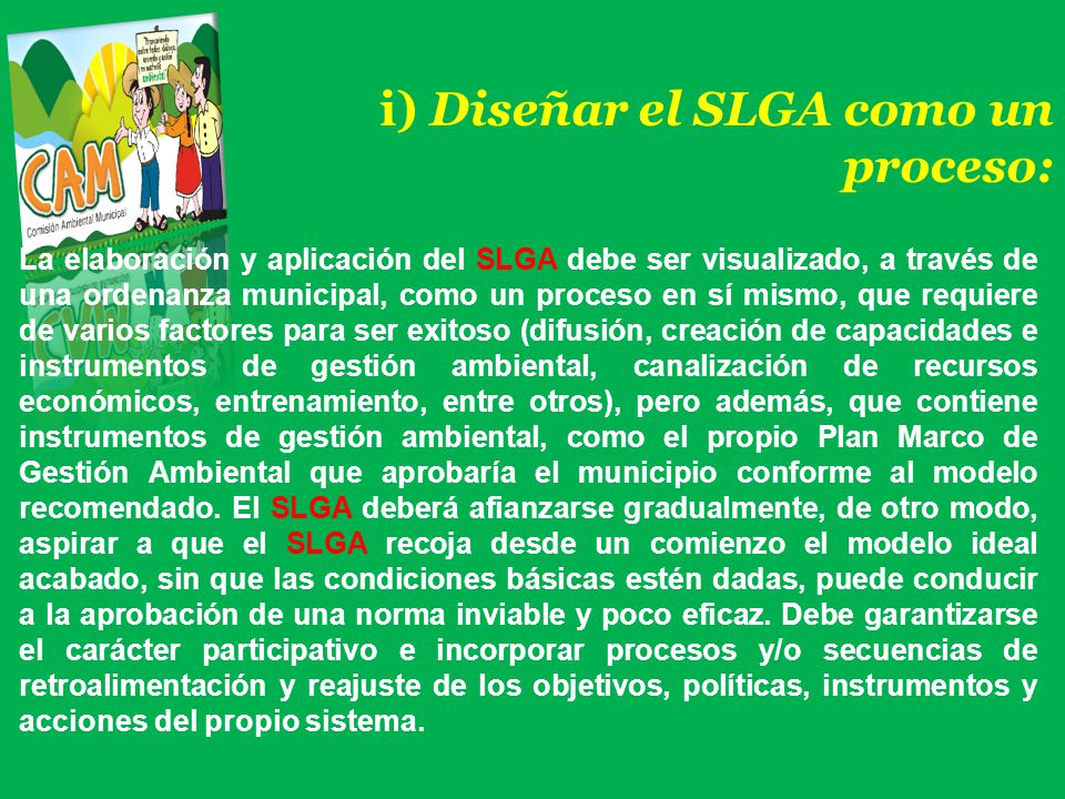 i) Diseñar el SLGA como un proceso: La elaboración y aplicación del SLGA debe ser visualizado, a través de una ordenanza municipal, como un proceso en