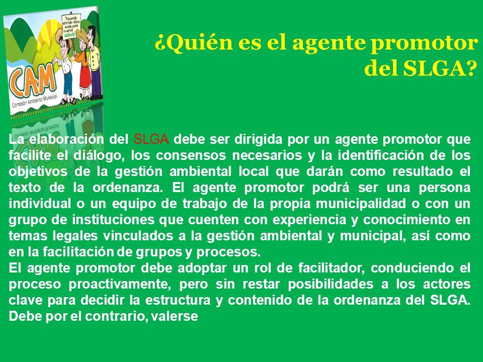 ¿Quién es el agente promotor del SLGA? La elaboración del SLGA debe ser dirigida por un agente promotor que facilite el diálogo, los consensos necesar