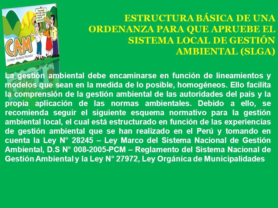 ESTRUCTURA BÁSICA DE UNA ORDENANZA PARA QUE APRUEBE EL SISTEMA LOCAL DE GESTIÓN AMBIENTAL (SLGA) La gestión ambiental debe encaminarse en función de l