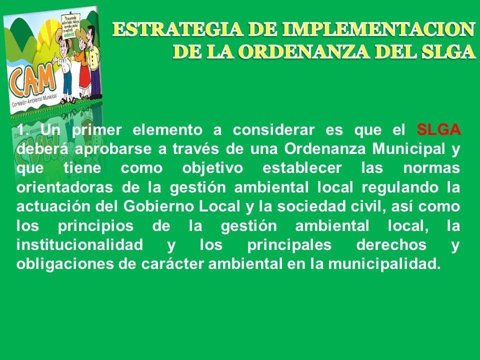1. Un primer elemento a considerar es que el SLGA deberá aprobarse a través de una Ordenanza Municipal y que tiene como objetivo establecer las normas