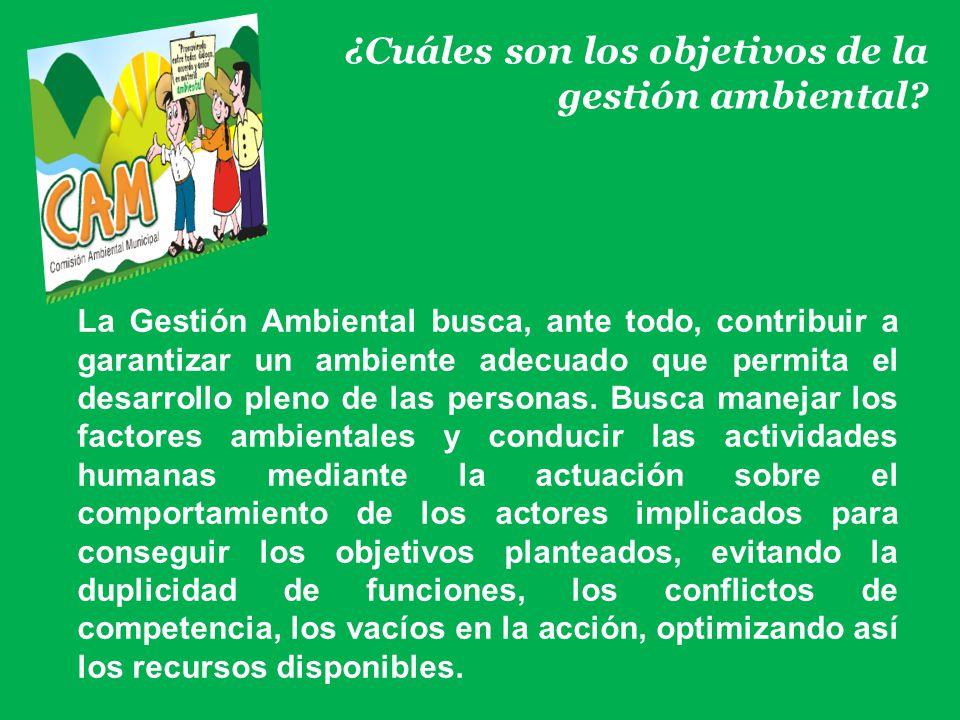 ¿Cuáles son los objetivos de la gestión ambiental? La Gestión Ambiental busca, ante todo, contribuir a garantizar un ambiente adecuado que permita el