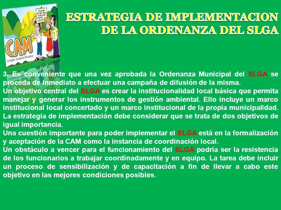 3. Es conveniente que una vez aprobada la Ordenanza Municipal del SLGA se proceda de inmediato a efectuar una campaña de difusión de la misma. Un obje