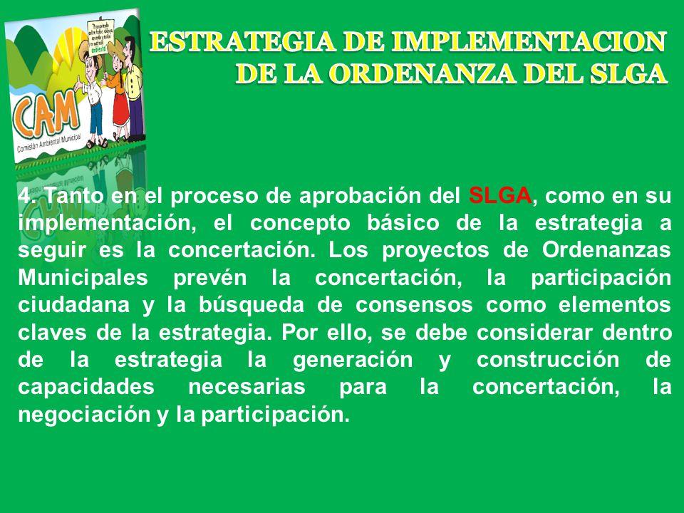 4. Tanto en el proceso de aprobación del SLGA, como en su implementación, el concepto básico de la estrategia a seguir es la concertación. Los proyect