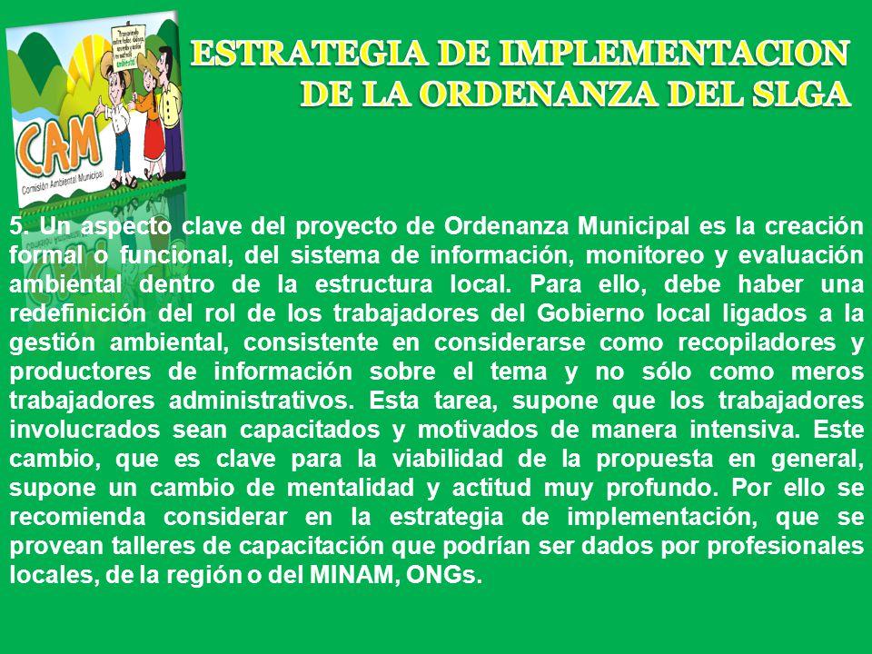 5. Un aspecto clave del proyecto de Ordenanza Municipal es la creación formal o funcional, del sistema de información, monitoreo y evaluación ambienta