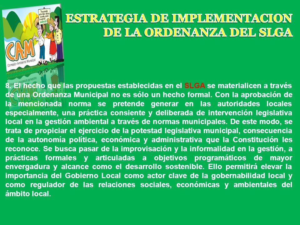 8. El hecho que las propuestas establecidas en el SLGA se materialicen a través de una Ordenanza Municipal no es sólo un hecho formal. Con la aprobaci