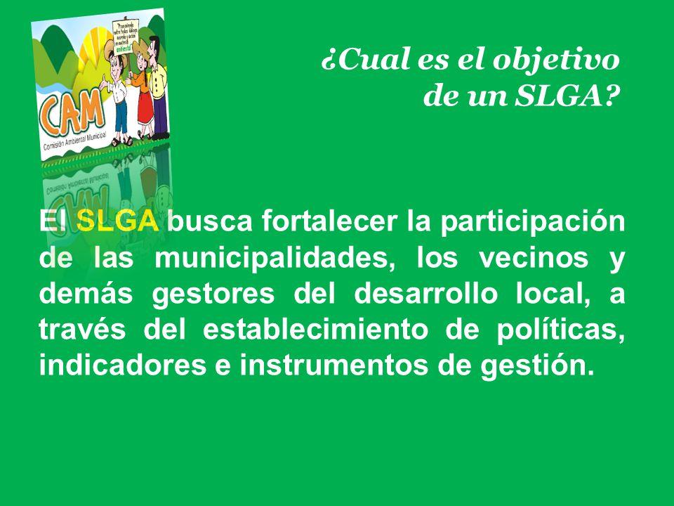 ¿Cual es el objetivo de un SLGA? El SLGA busca fortalecer la participación de las municipalidades, los vecinos y demás gestores del desarrollo local,
