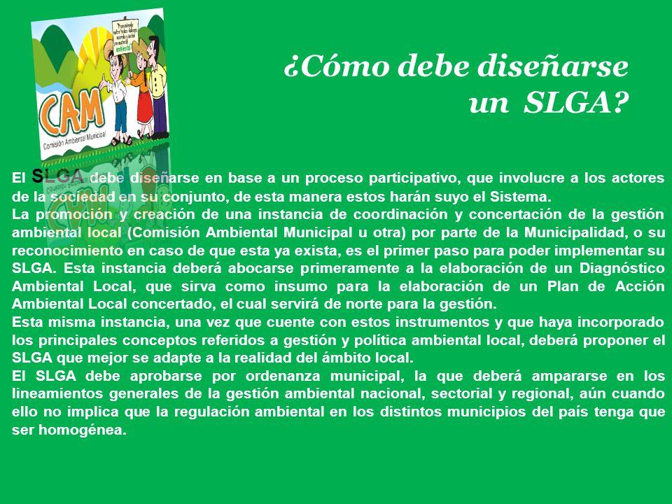 ¿Cómo debe diseñarse un SLGA? El SLGA debe diseñarse en base a un proceso participativo, que involucre a los actores de la sociedad en su conjunto, de
