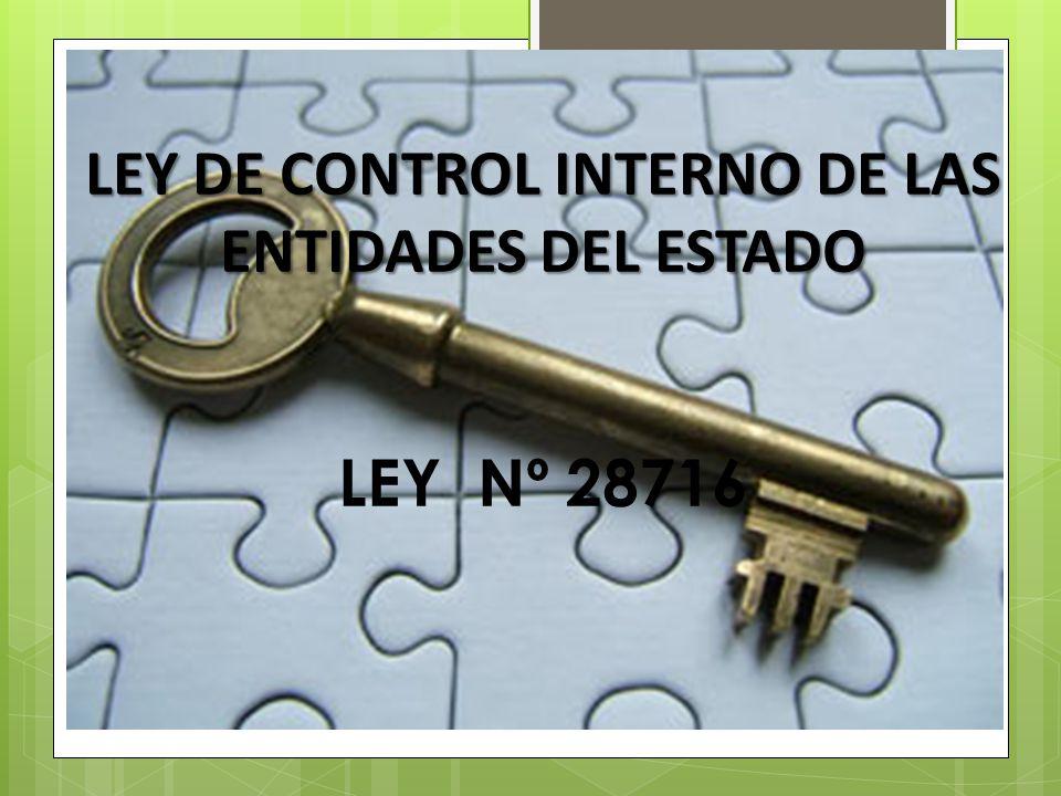 LEY DE CONTROL INTERNO DE LAS ENTIDADES DEL ESTADO LEY DE CONTROL INTERNO DE LAS ENTIDADES DEL ESTADO LEY Nº 28716