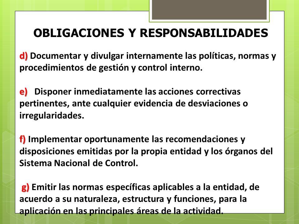 OBLIGACIONES Y RESPONSABILIDADES d) d) Documentar y divulgar internamente las políticas, normas y procedimientos de gestión y control interno. e) e)Di