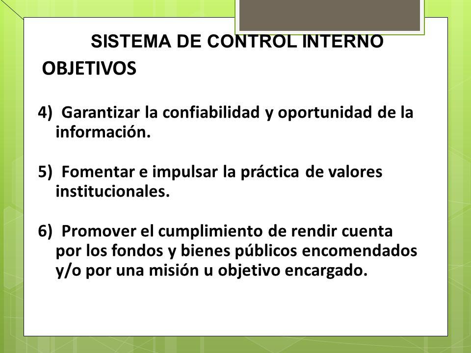 SISTEMA DE CONTROL INTERNO OBJETIVOS 4) Garantizar la confiabilidad y oportunidad de la información. 5) Fomentar e impulsar la práctica de valores ins