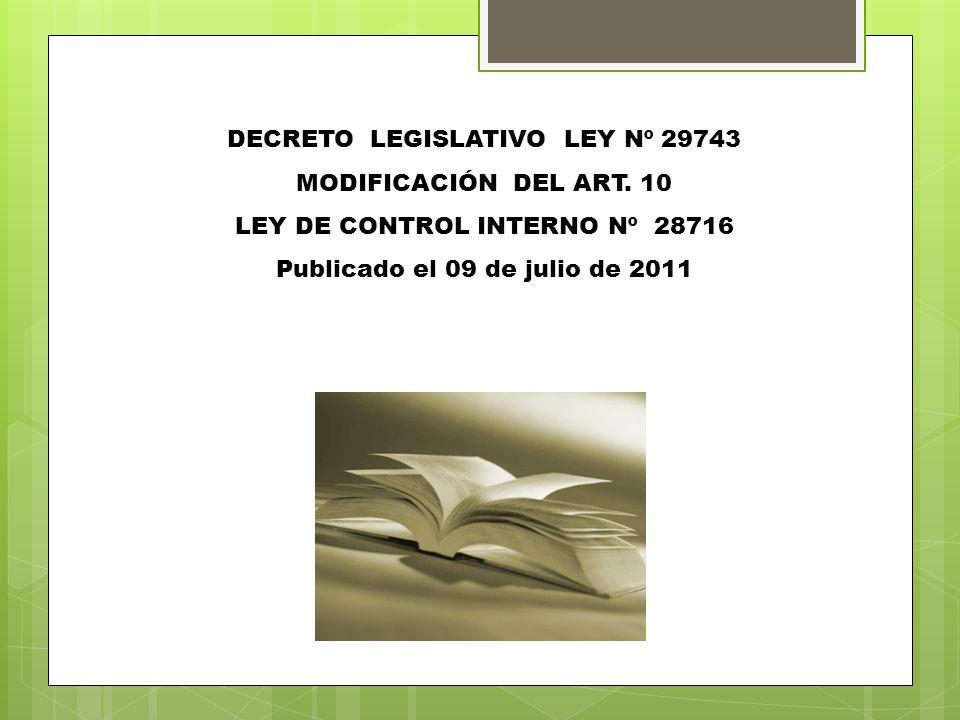 DECRETO LEGISLATIVO LEY Nº 29743 MODIFICACIÓN DEL ART. 10 LEY DE CONTROL INTERNO Nº 28716 Publicado el 09 de julio de 2011