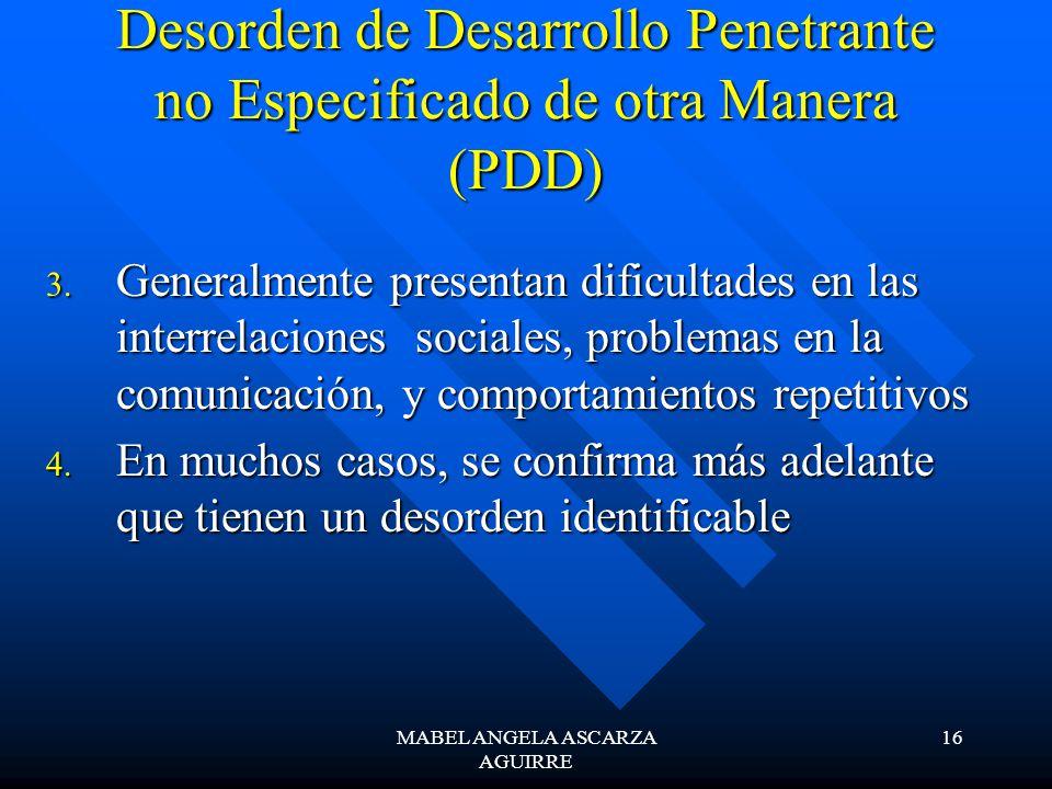 MABEL ANGELA ASCARZA AGUIRRE 16 Desorden de Desarrollo Penetrante no Especificado de otra Manera (PDD) 3. Generalmente presentan dificultades en las i