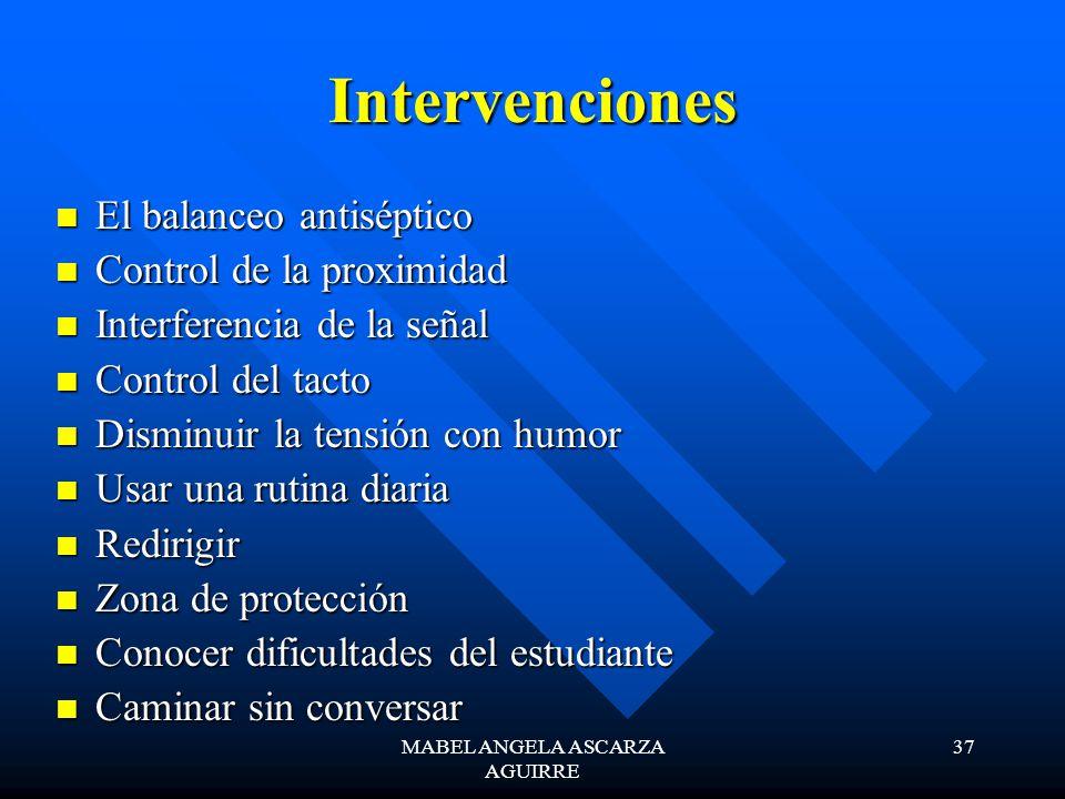 MABEL ANGELA ASCARZA AGUIRRE 37 Intervenciones El balanceo antiséptico El balanceo antiséptico Control de la proximidad Control de la proximidad Inter