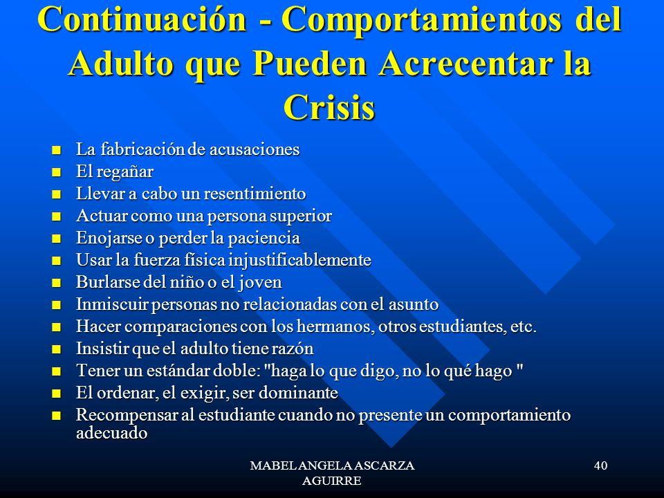 MABEL ANGELA ASCARZA AGUIRRE 40 Continuación - Comportamientos del Adulto que Pueden Acrecentar la Crisis La fabricación de acusaciones La fabricación