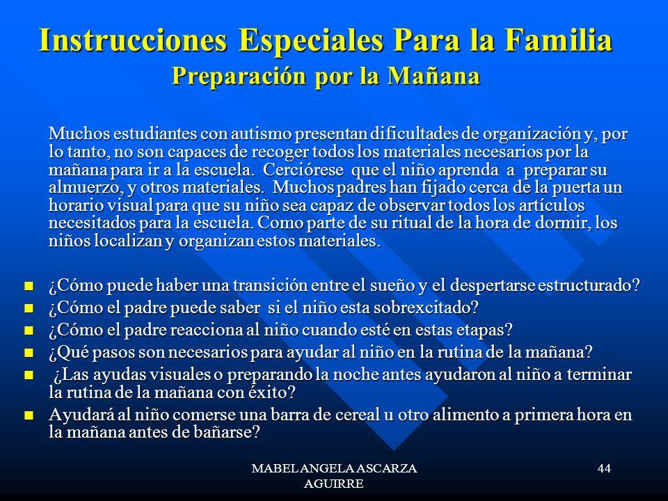MABEL ANGELA ASCARZA AGUIRRE 44 Instrucciones Especiales Para la Familia Preparación por la Mañana Muchos estudiantes con autismo presentan dificultad