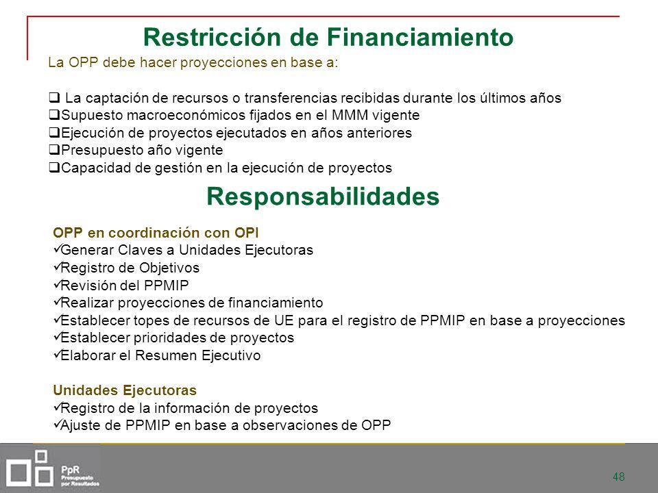 48 Restricción de Financiamiento La OPP debe hacer proyecciones en base a: La captación de recursos o transferencias recibidas durante los últimos año