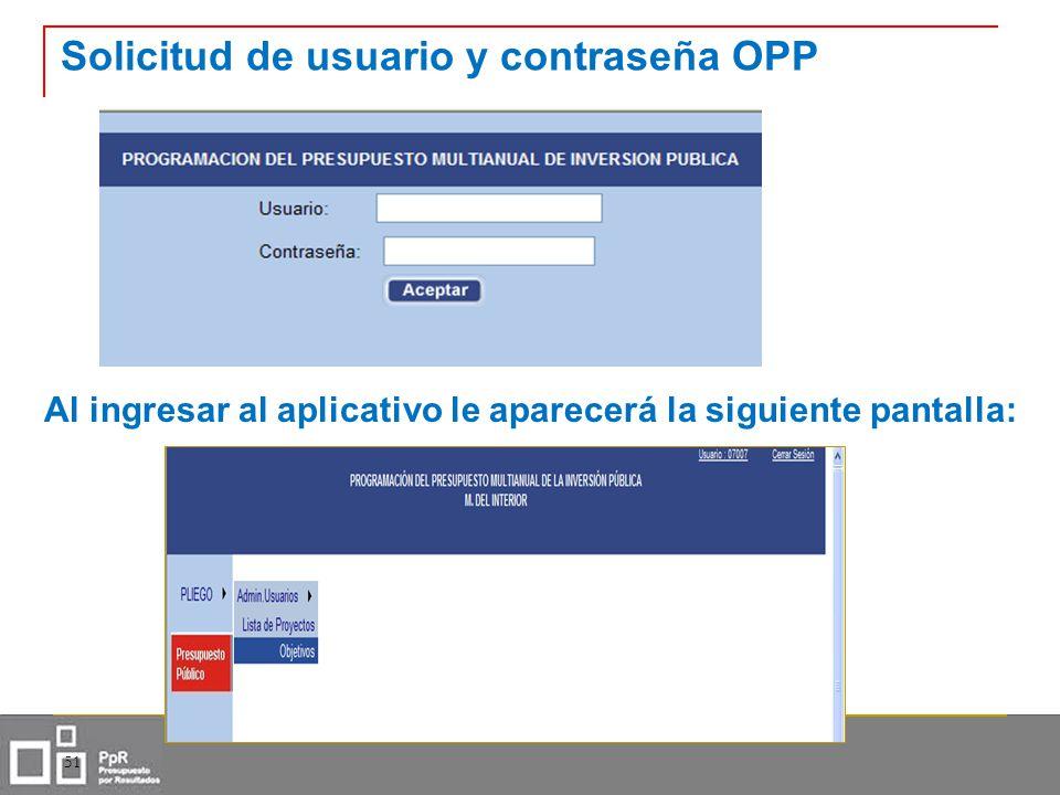 Solicitud de usuario y contraseña OPP 51 Al ingresar al aplicativo le aparecerá la siguiente pantalla: