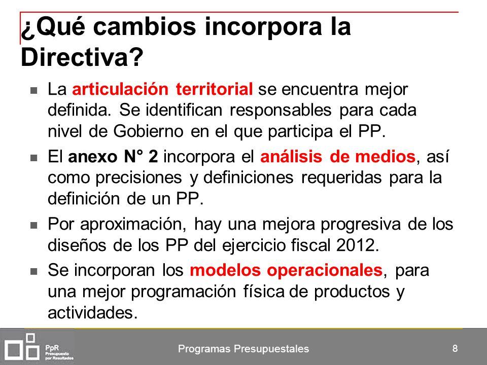 Programas Presupuestales 8 ¿Qué cambios incorpora la Directiva? La articulación territorial se encuentra mejor definida. Se identifican responsables p
