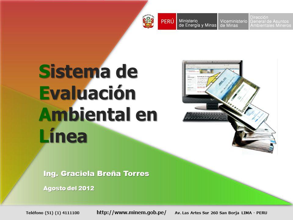 Teléfono (51) (1) 4111100 http://www.minem.gob.pe/ Av. Las Artes Sur 260 San Borja LIMA - PERU Ing. Graciela Breña Torres Agosto del 2012 Sistema de E