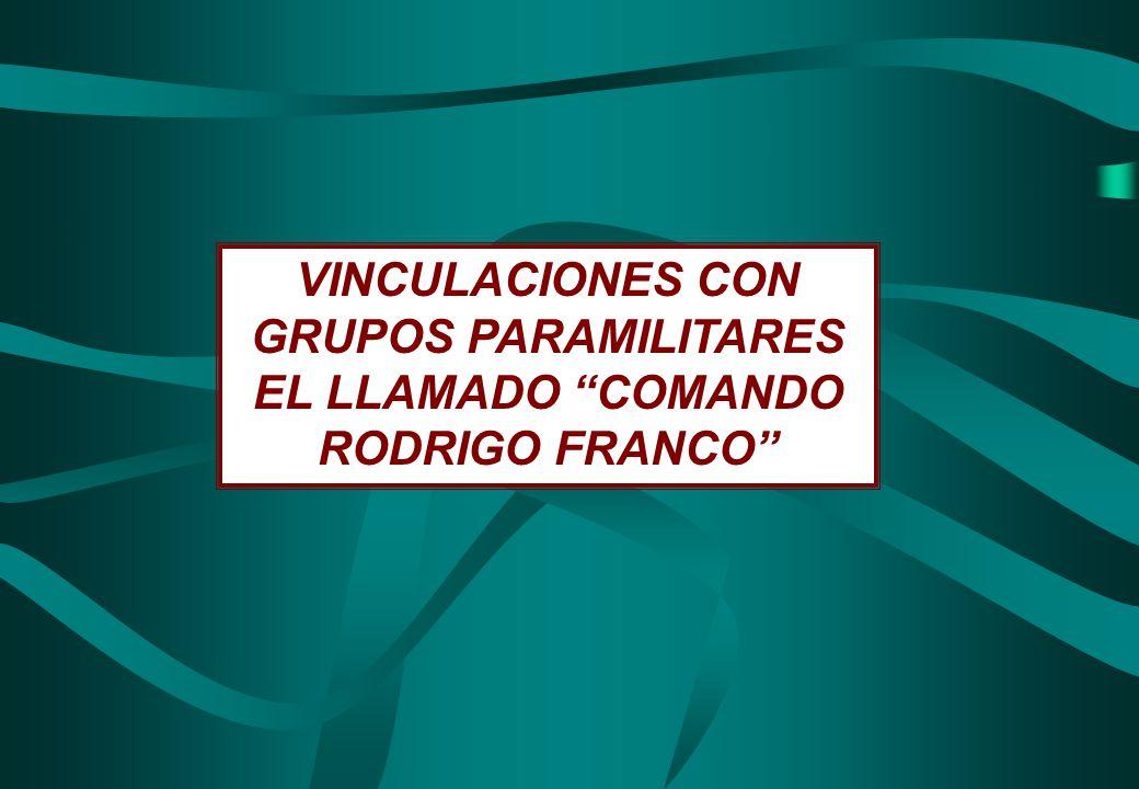 VINCULACIONES CON GRUPOS PARAMILITARES EL LLAMADO COMANDO RODRIGO FRANCO