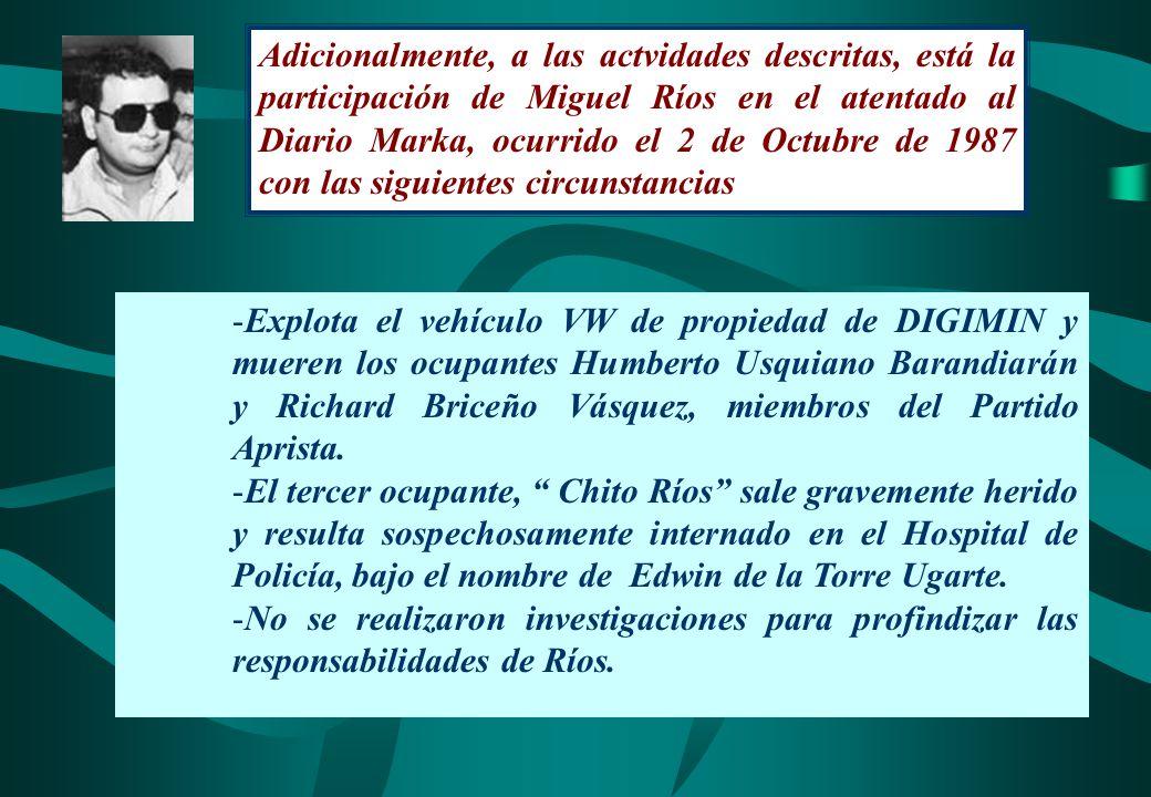 Adicionalmente, a las actvidades descritas, está la participación de Miguel Ríos en el atentado al Diario Marka, ocurrido el 2 de Octubre de 1987 con