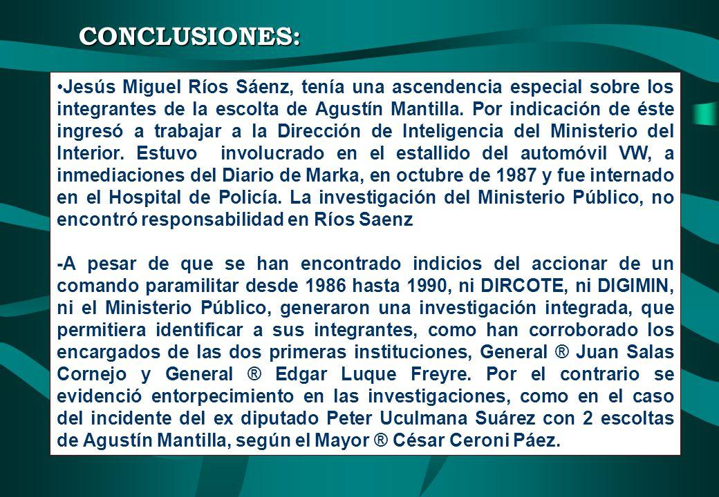 CONCLUSIONES: Jesús Miguel Ríos Sáenz, tenía una ascendencia especial sobre los integrantes de la escolta de Agustín Mantilla. Por indicación de éste
