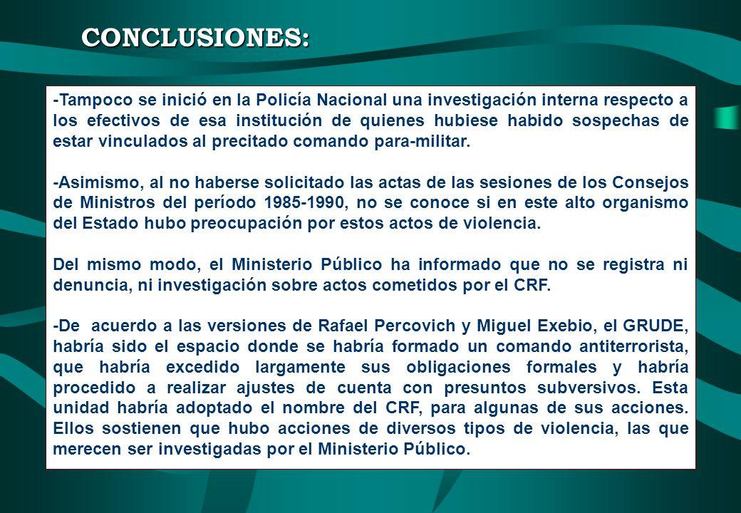 CONCLUSIONES: -Tampoco se inició en la Policía Nacional una investigación interna respecto a los efectivos de esa institución de quienes hubiese habid