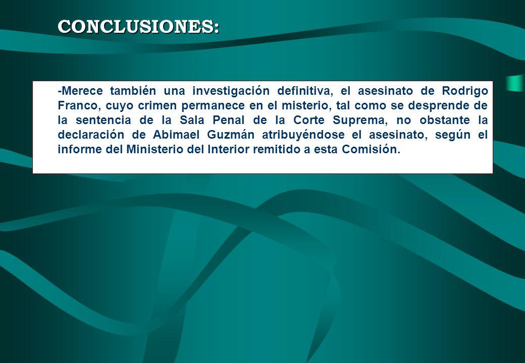CONCLUSIONES: -Merece también una investigación definitiva, el asesinato de Rodrigo Franco, cuyo crimen permanece en el misterio, tal como se desprend