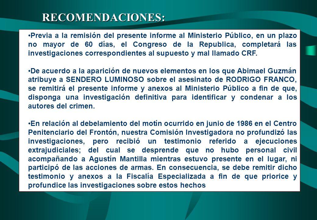 RECOMENDACIONES: Previa a la remisión del presente informe al Ministerio Público, en un plazo no mayor de 60 días, el Congreso de la Republica, comple