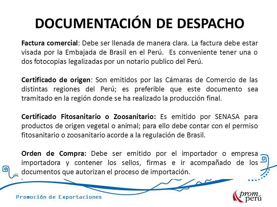 Promoción de Exportaciones DOCUMENTACIÓN DE DESPACHO Factura comercial: Debe ser llenada de manera clara. La factura debe estar visada por la Embajada