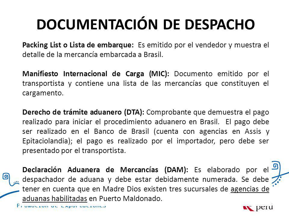 Promoción de Exportaciones DOCUMENTACIÓN DE DESPACHO Packing List o Lista de embarque: Es emitido por el vendedor y muestra el detalle de la mercancía