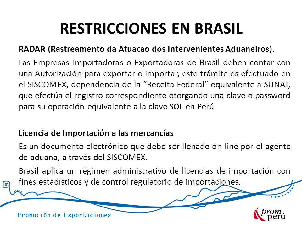 Promoción de Exportaciones RESTRICCIONES EN BRASIL RADAR (Rastreamento da Atuacao dos Intervenientes Aduaneiros). Las Empresas Importadoras o Exportad