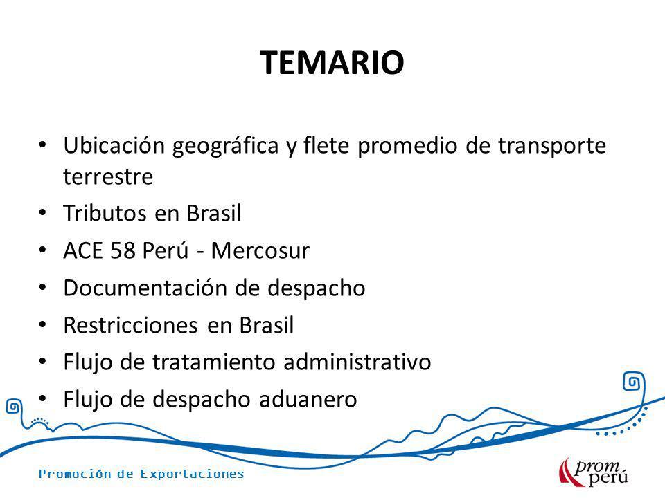 Promoción de Exportaciones TEMARIO Ubicación geográfica y flete promedio de transporte terrestre Tributos en Brasil ACE 58 Perú - Mercosur Documentaci