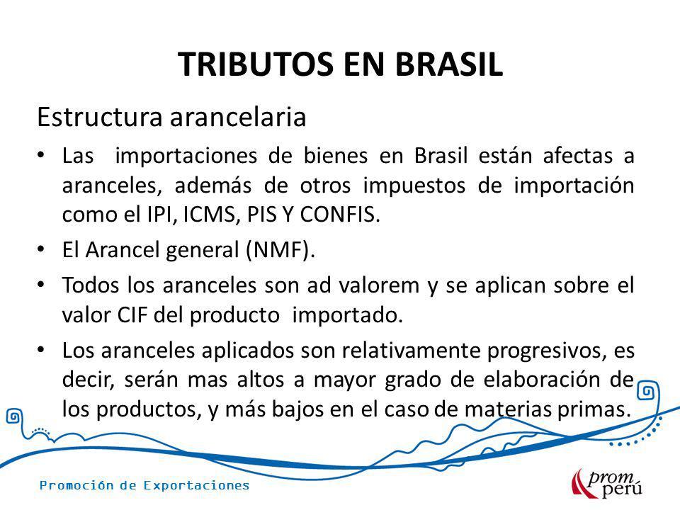 Promoción de Exportaciones TRIBUTOS EN BRASIL Estructura arancelaria Las importaciones de bienes en Brasil están afectas a aranceles, además de otros