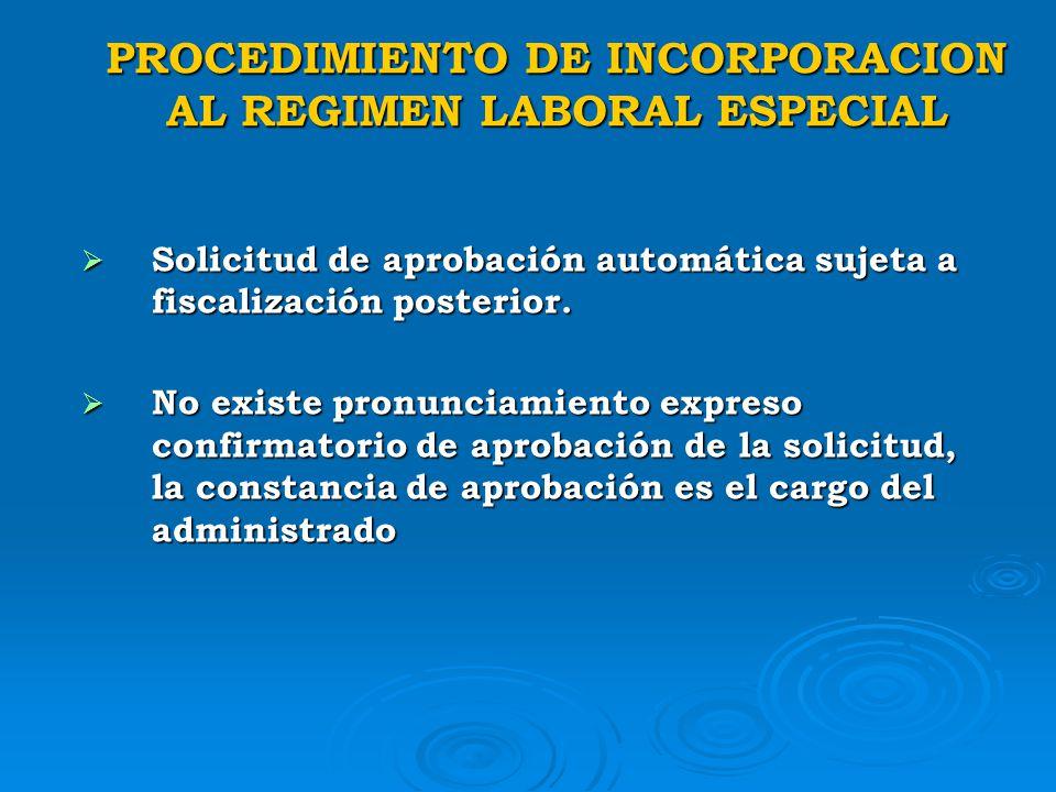 PROCEDIMIENTO DE INCORPORACION AL REGIMEN LABORAL ESPECIAL Solicitud dirigida al MTPE en forma de DD.JJ. acogiéndose al Régimen Laboral Especial. Soli
