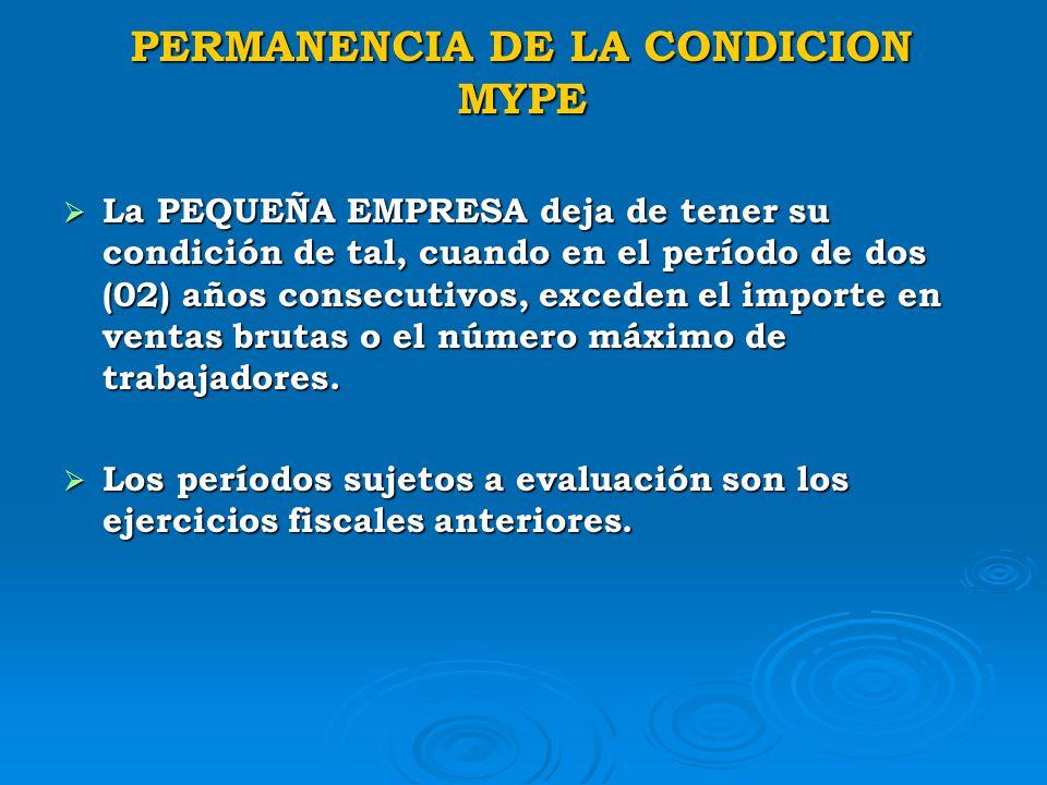 PERMANENCIA DE LA CONDICION MYPE PERMANENCIA DE LA CONDICION MYPE La MICRO EMPRESA deja de tener la condición de tal, cuando en el período de un (01)