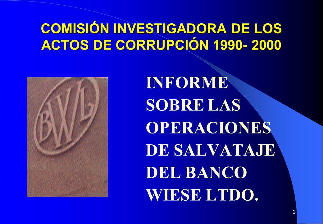 1 COMISIÓN INVESTIGADORA DE LOS ACTOS DE CORRUPCIÓN 1990- 2000 INFORME SOBRE LAS OPERACIONES DE SALVATAJE DEL BANCO WIESE LTDO.
