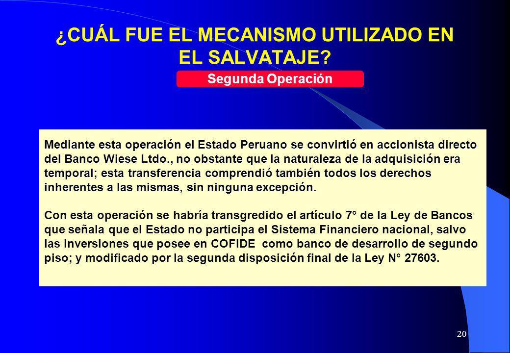20 ¿CUÁL FUE EL MECANISMO UTILIZADO EN EL SALVATAJE? Segunda Operación Mediante esta operación el Estado Peruano se convirtió en accionista directo de